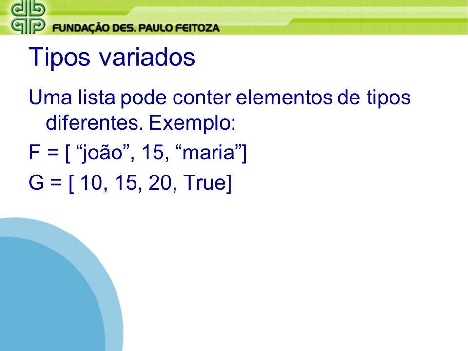 Tipos variadosUma lista pode conter elementos de tipos diferentes. Exemplo: F = [ joão , 15, maria ]